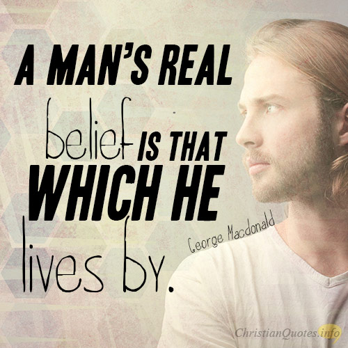 A-man_s-real-belief-is-that-which-he-lives-by.
